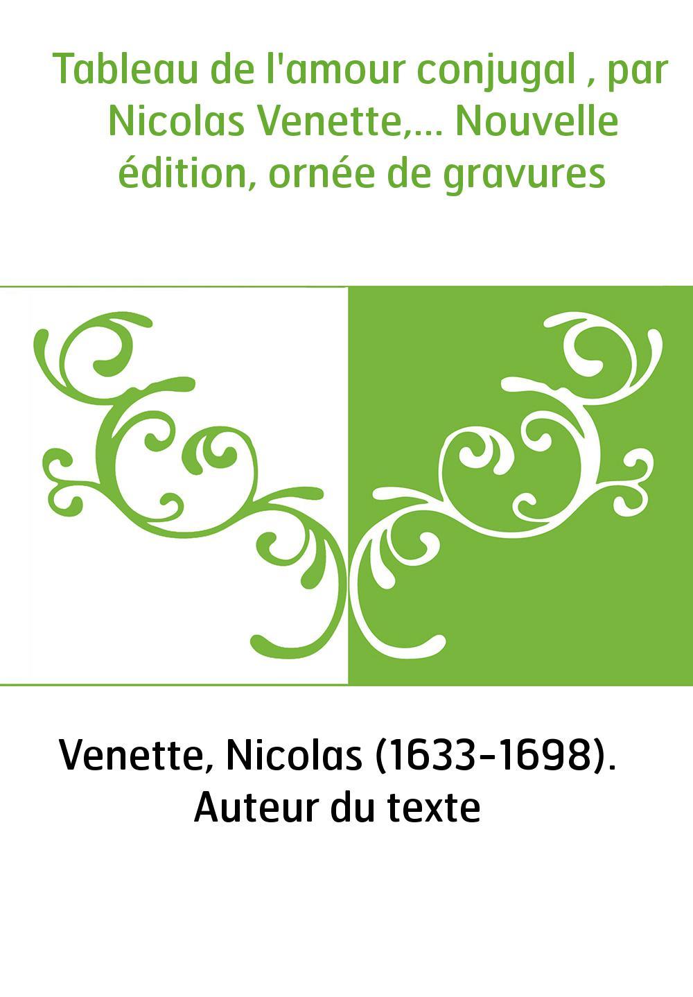 Tableau de l'amour conjugal , par Nicolas Venette,... Nouvelle édition, ornée de gravures