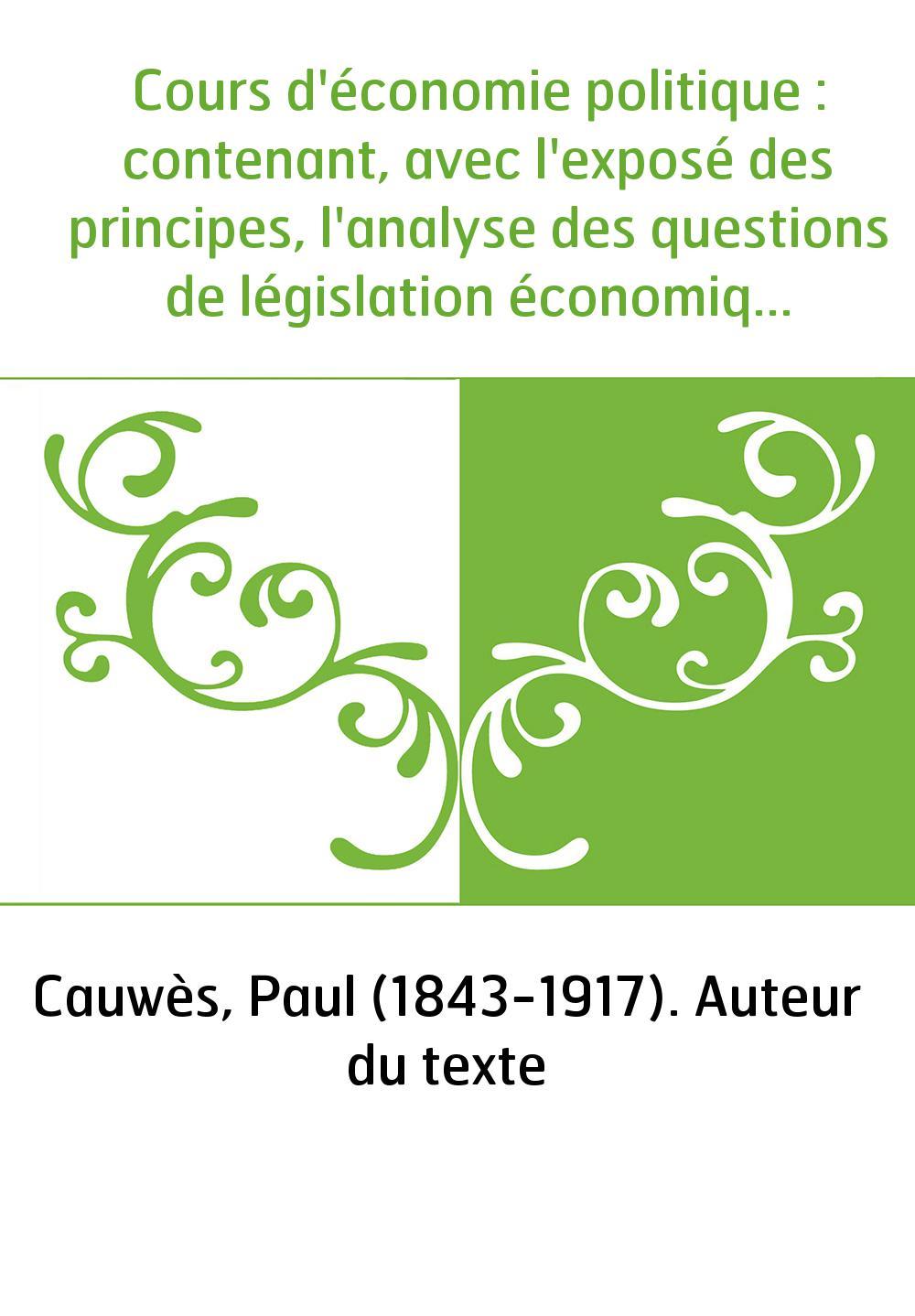 Cours d'économie politique : contenant, avec l'exposé des principes, l'analyse des questions de législation économique. T. 4 / p