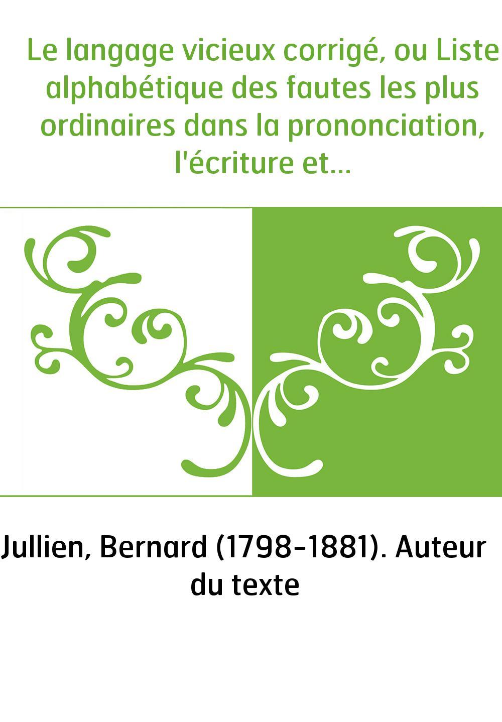 Le langage vicieux corrigé, ou Liste alphabétique des fautes les plus ordinaires dans la prononciation, l'écriture et la constru