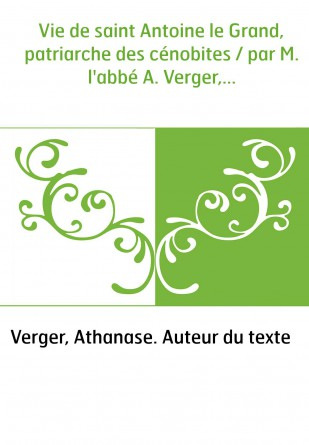 Vie de saint Antoine le Grand,...