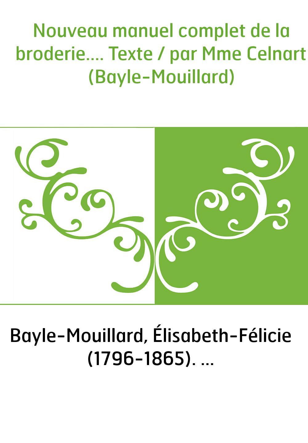 Nouveau manuel complet de la broderie.... Texte / par Mme Celnart (Bayle-Mouillard)