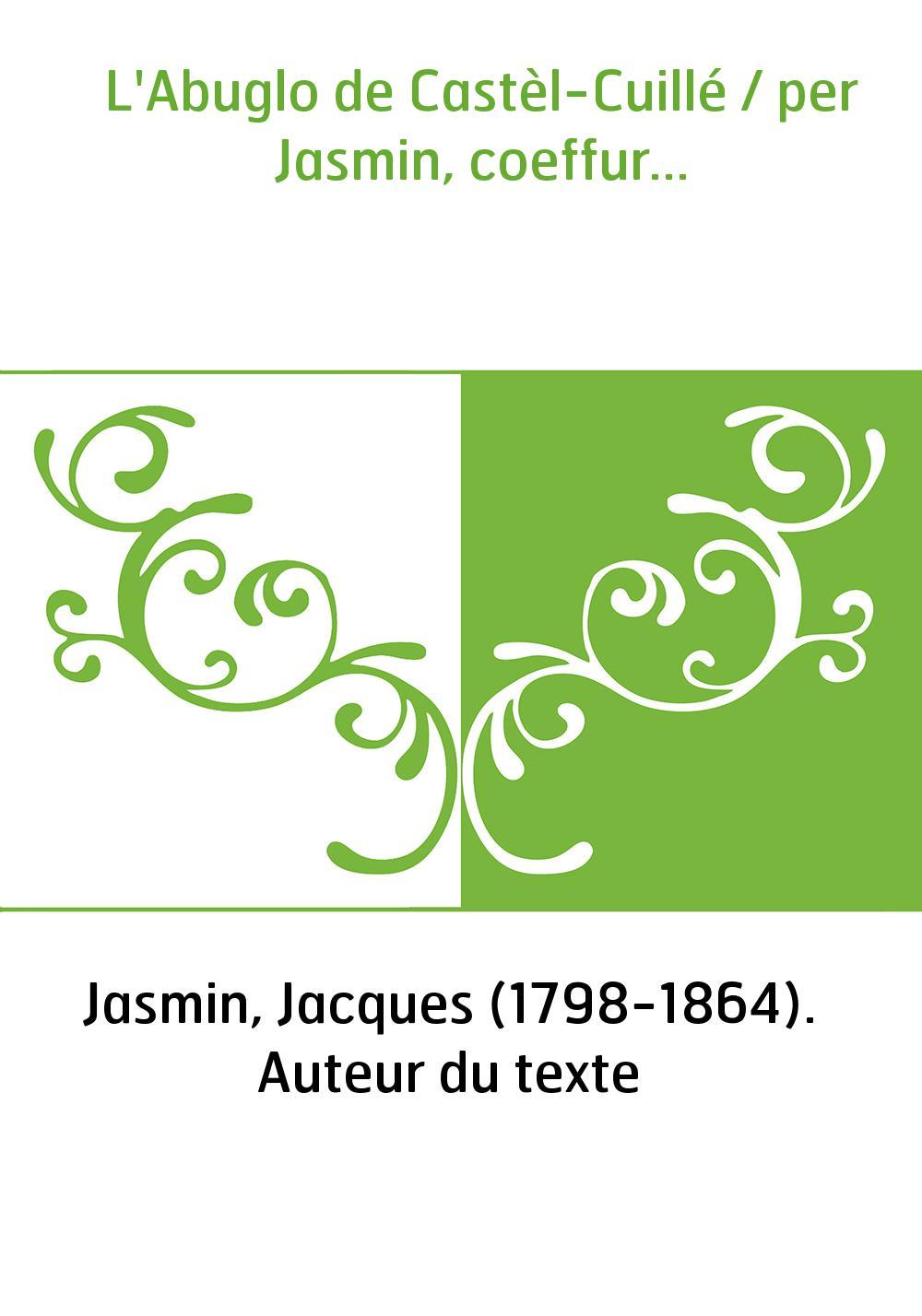 L'Abuglo de Castèl-Cuillé / per Jasmin, coeffur...