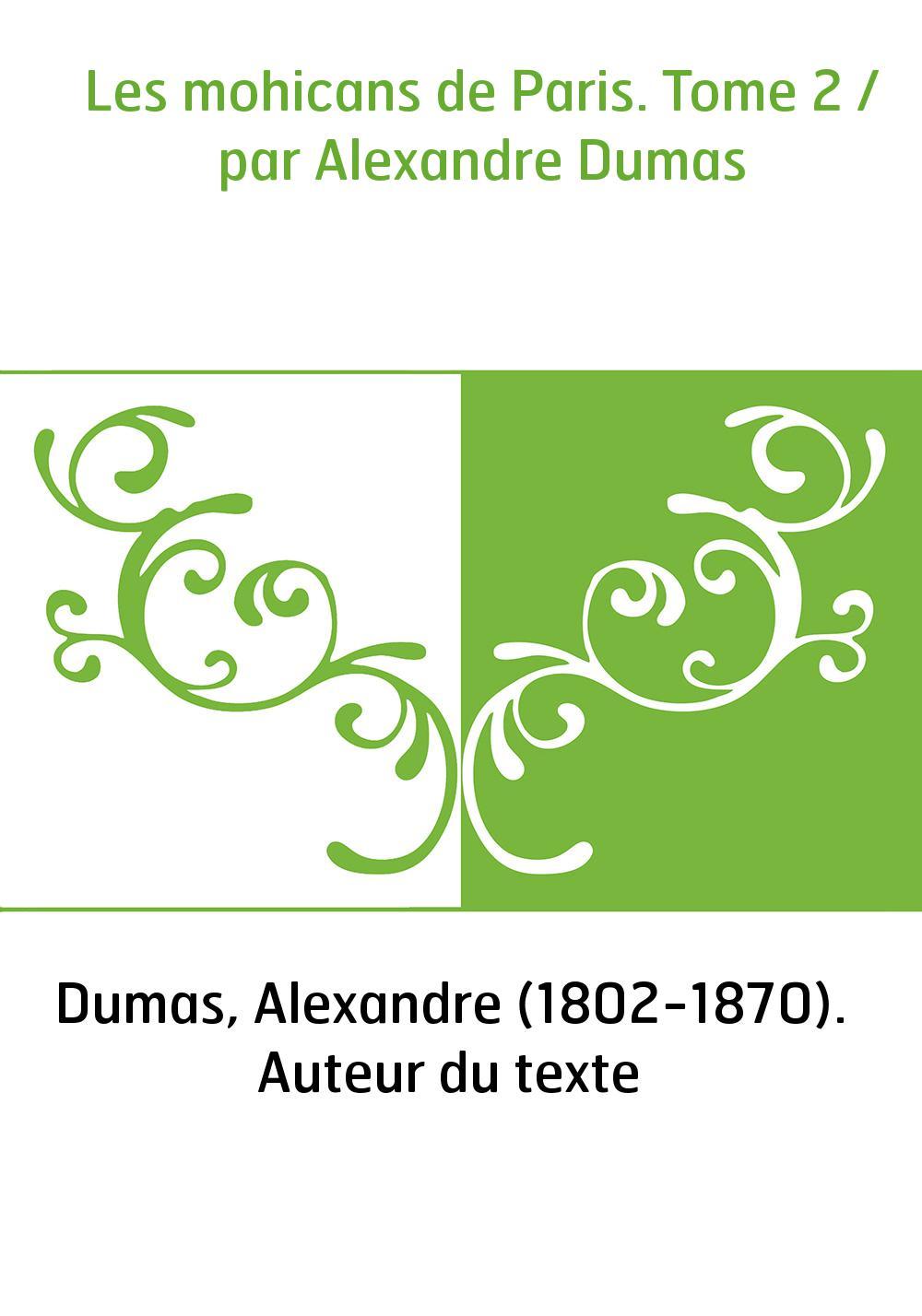 Les mohicans de Paris. Tome 2 / par Alexandre Dumas