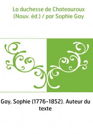 La duchesse de Chateauroux (Nouv....