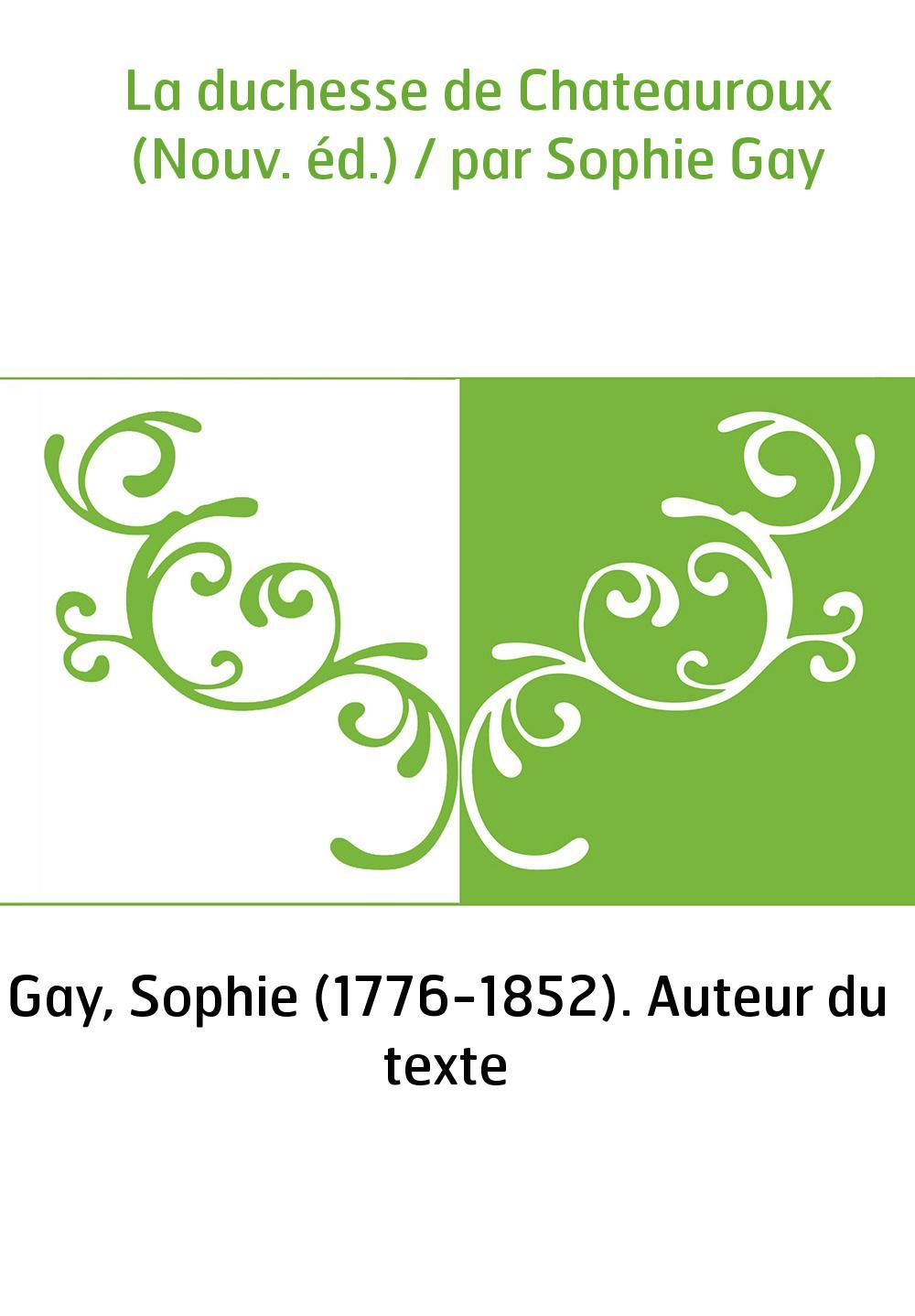 La duchesse de Chateauroux (Nouv. éd.) / par Sophie Gay