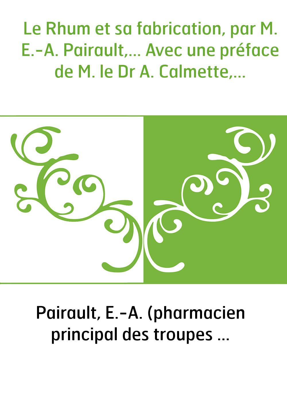 Le Rhum et sa fabrication, par M. E.-A. Pairault,... Avec une préface de M. le Dr A. Calmette,...