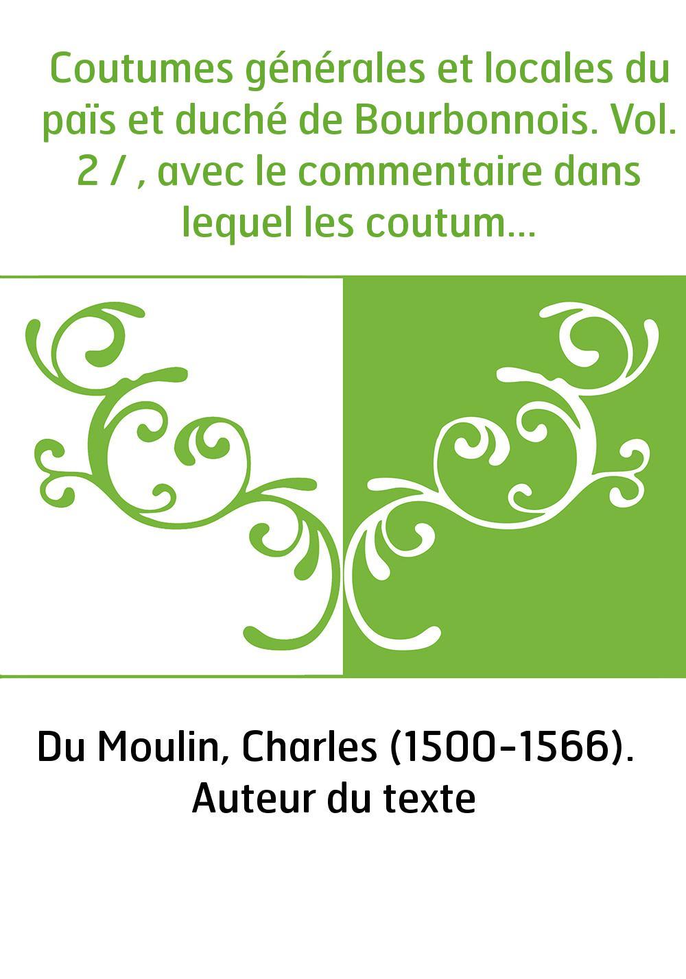 Coutumes générales et locales du païs et duché de Bourbonnois. Vol. 2 / , avec le commentaire dans lequel les coutumes sont expl