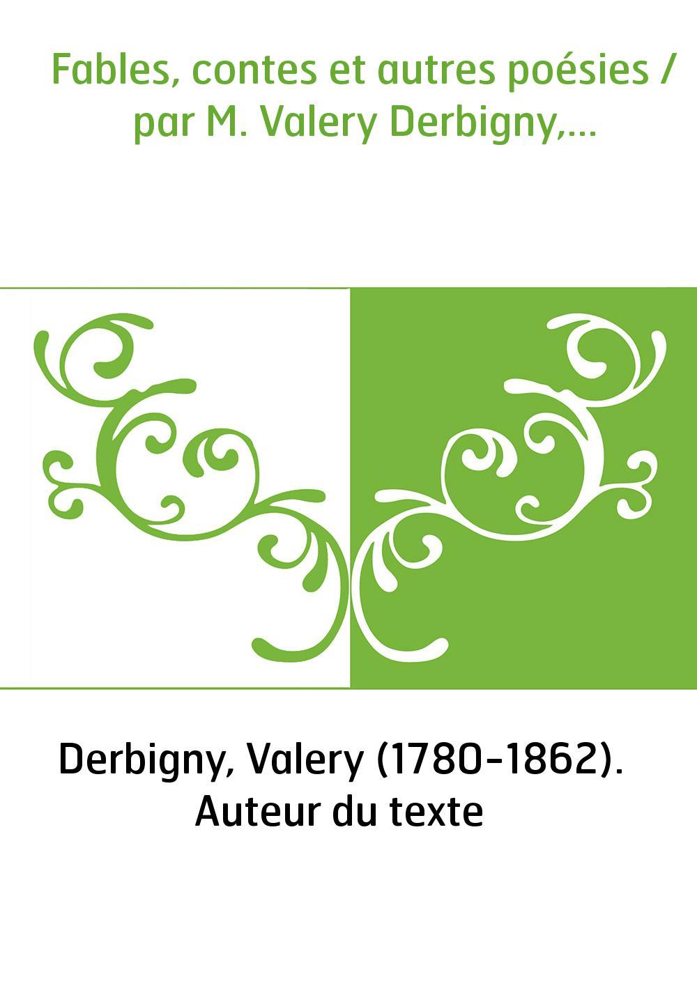 Fables, contes et autres poésies / par M. Valery Derbigny,...