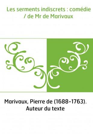Les serments indiscrets : comédie / de Mr de Marivaux
