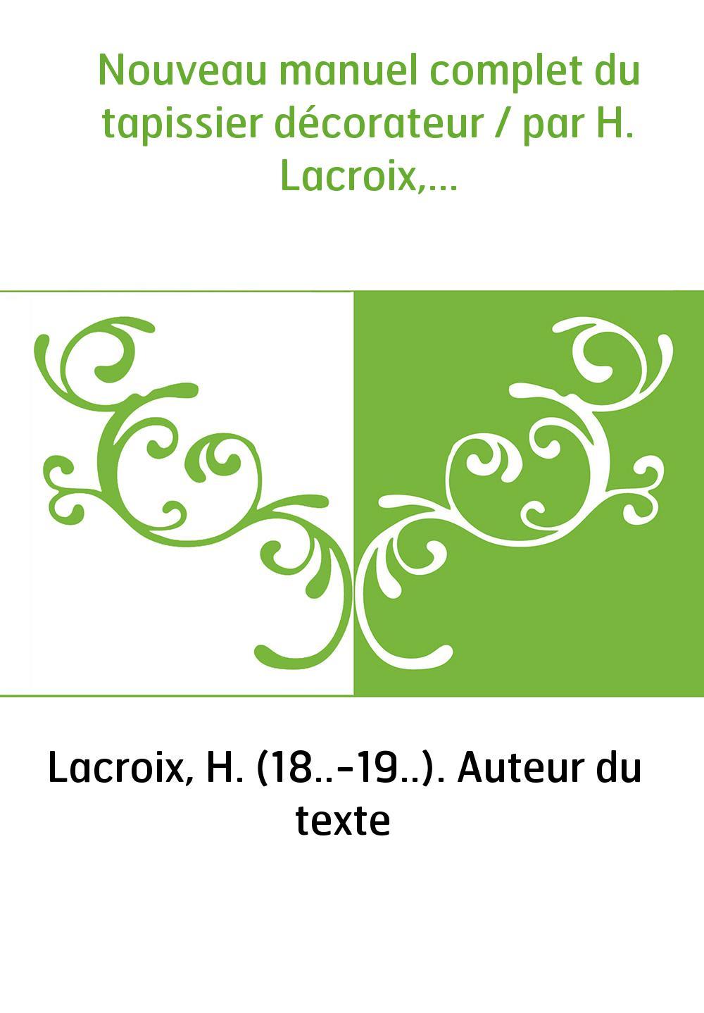 Nouveau manuel complet du tapissier décorateur / par H. Lacroix,...