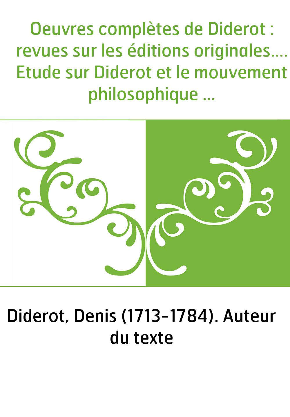 Oeuvres complètes de Diderot : revues sur les éditions originales.... Etude sur Diderot et le mouvement philosophique au XVIIIe