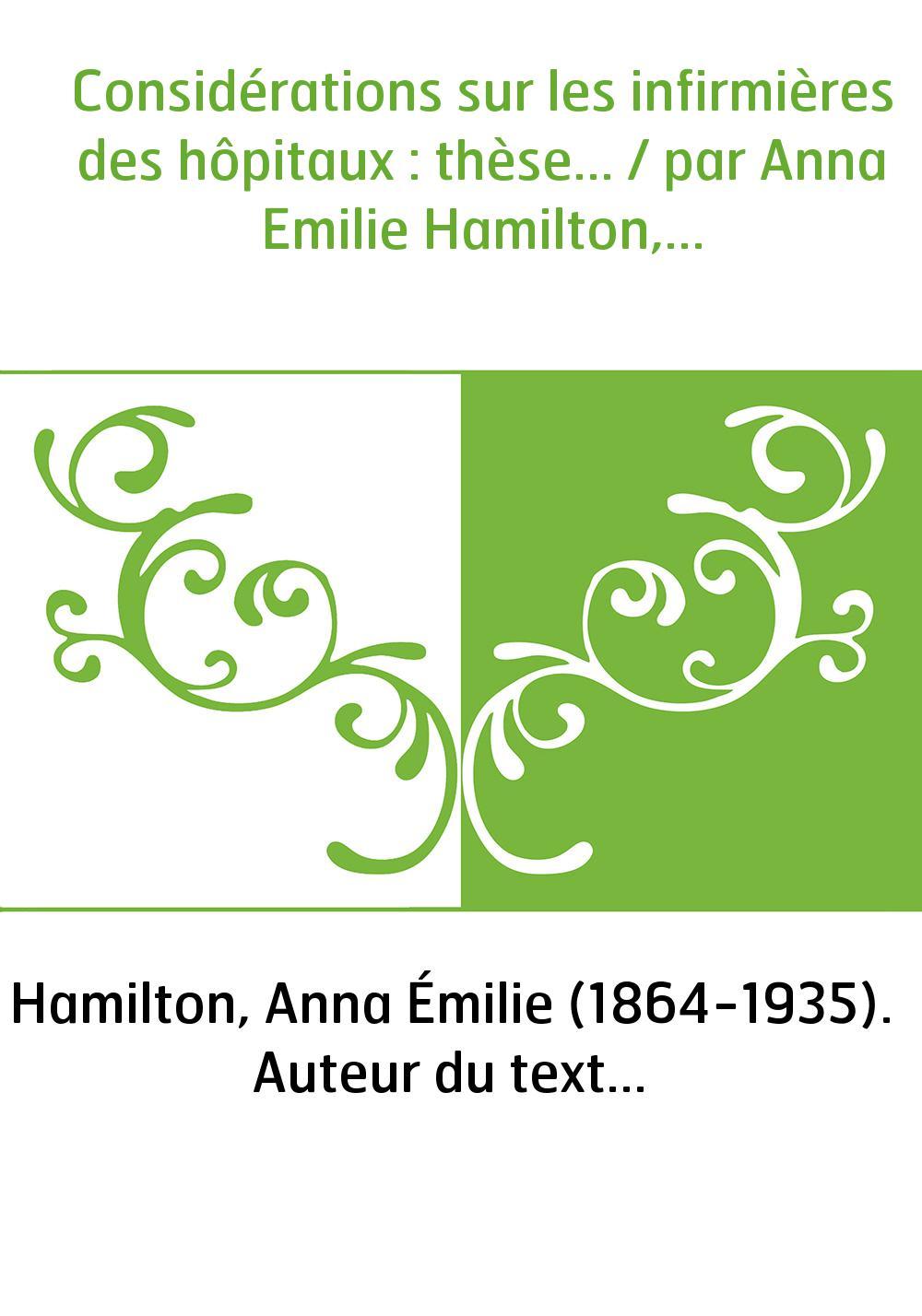 Considérations sur les infirmières des hôpitaux : thèse... / par Anna Emilie Hamilton,...