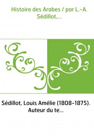 Histoire des Arabes / par L.-A....
