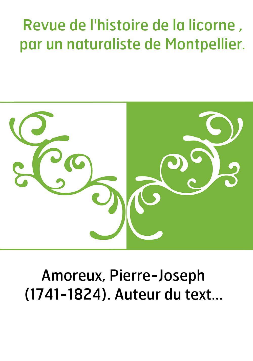 Revue de l'histoire de la licorne , par un naturaliste de Montpellier.
