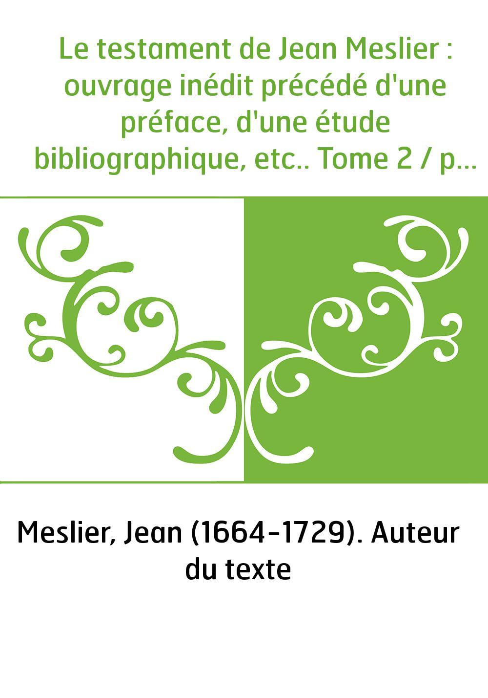 Le testament de Jean Meslier : ouvrage inédit précédé d'une préface, d'une étude bibliographique, etc.. Tome 2 / par Rudolf Char
