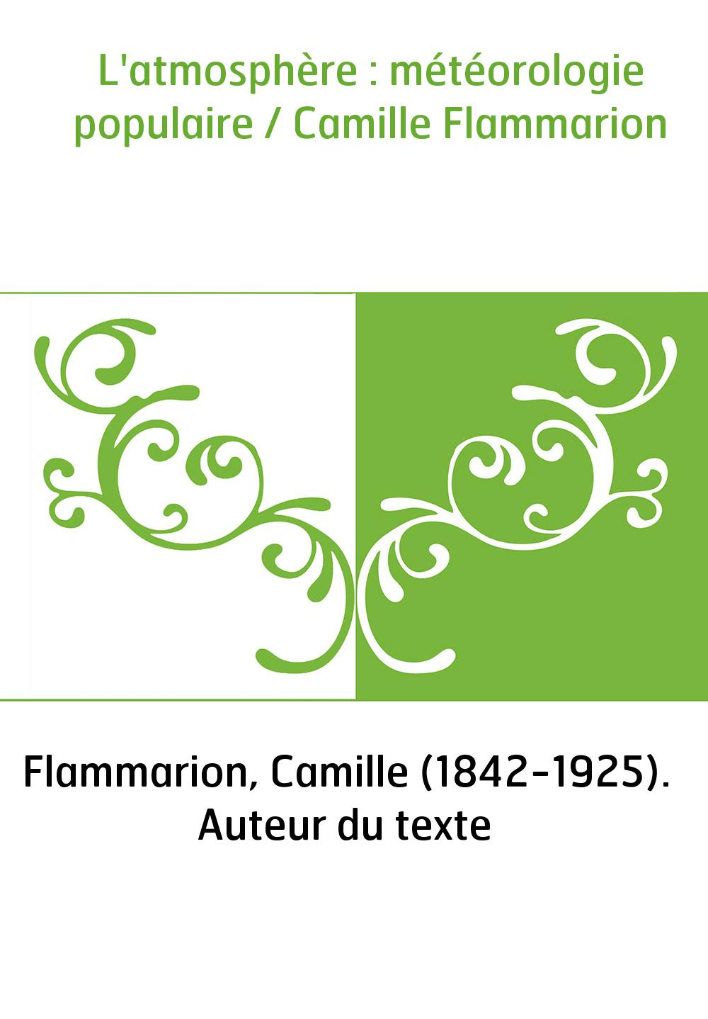 L'atmosphère : météorologie populaire / Camille Flammarion