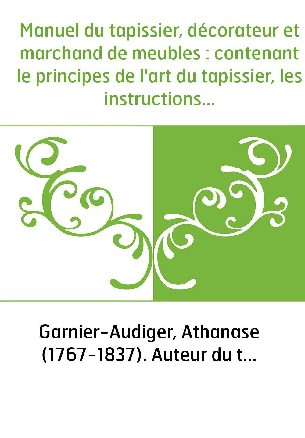 Manuel du tapissier, décorateur et marchand de meubles : contenant le principes de l'art du tapissier, les instructions nécessai