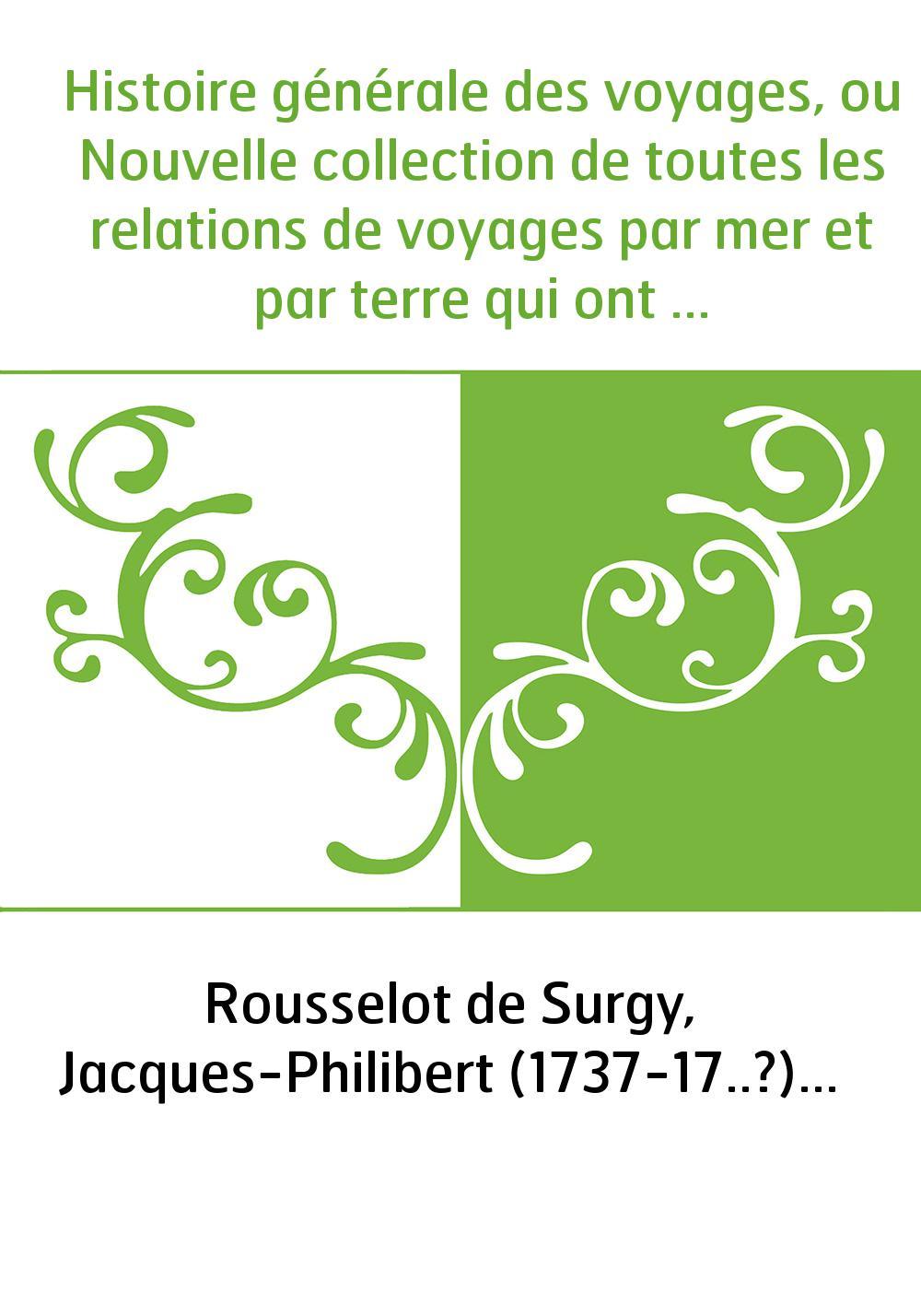 Histoire générale des voyages, ou Nouvelle collection de toutes les relations de voyages par mer et par terre qui ont été publié