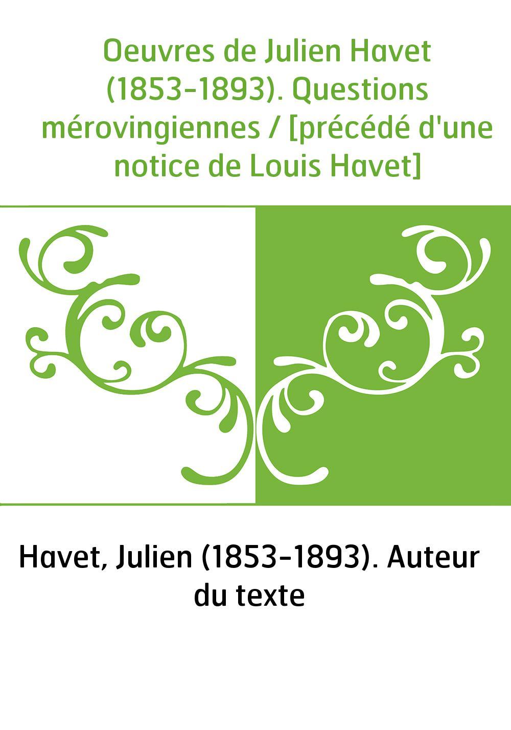 Oeuvres de Julien Havet (1853-1893). Questions mérovingiennes / [précédé d'une notice de Louis Havet]