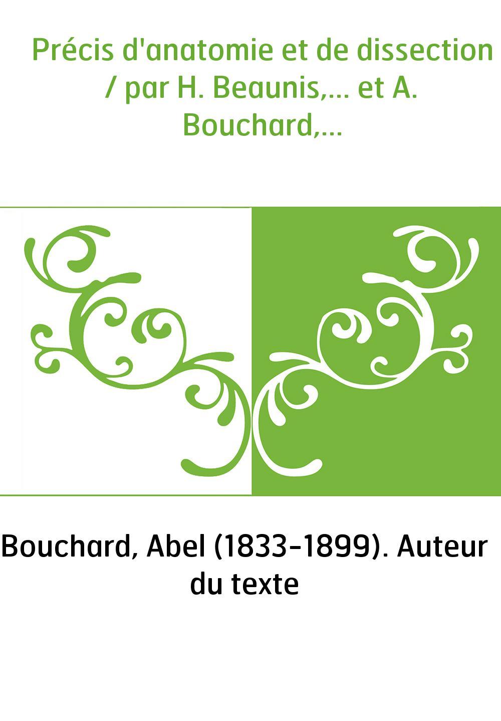 Précis d'anatomie et de dissection / par H. Beaunis,... et A. Bouchard,...