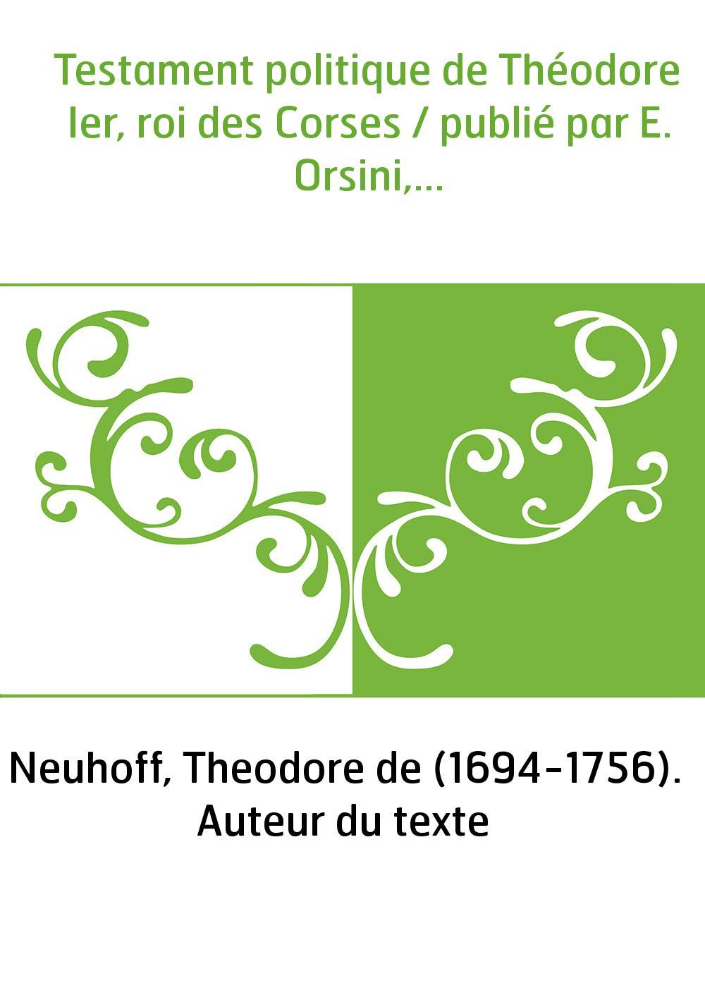 Testament politique de Théodore Ier, roi des Corses / publié par E. Orsini,...