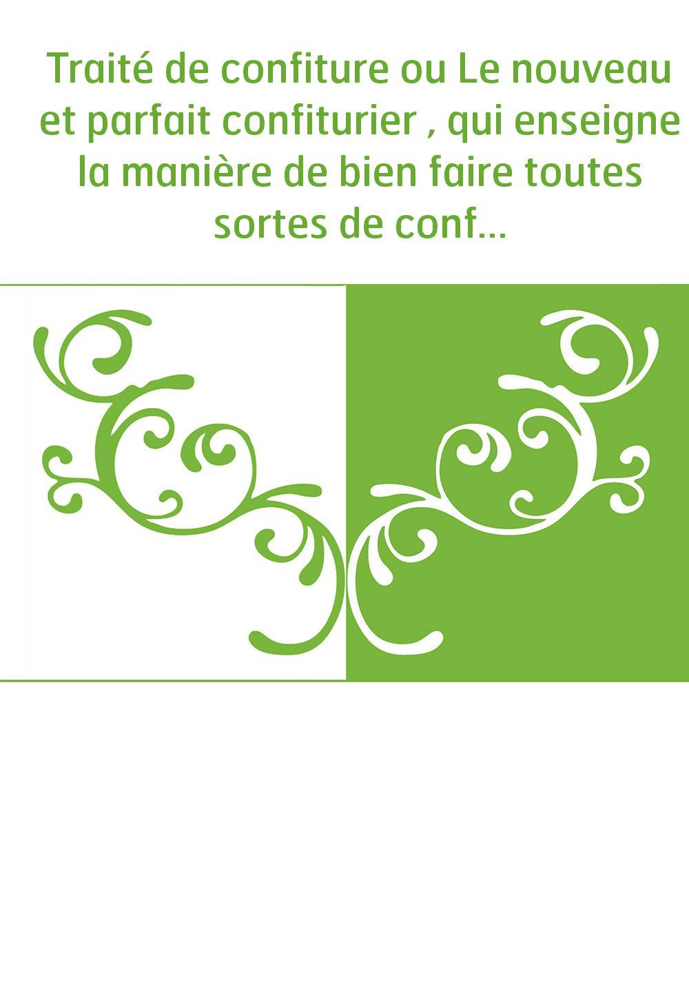 Traité de confiture ou Le nouveau et parfait confiturier , qui enseigne la manière de bien faire toutes sortes de confitures tan