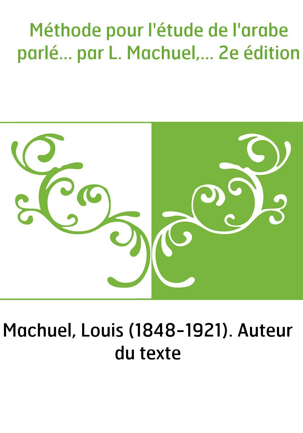 Méthode pour l'étude de l'arabe parlé... par L. Machuel,... 2e édition
