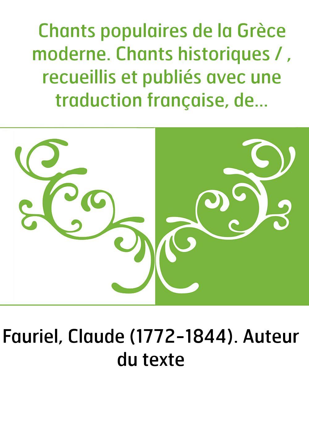 Chants populaires de la Grèce moderne. Chants historiques / , recueillis et publiés avec une traduction française, des éclaircis