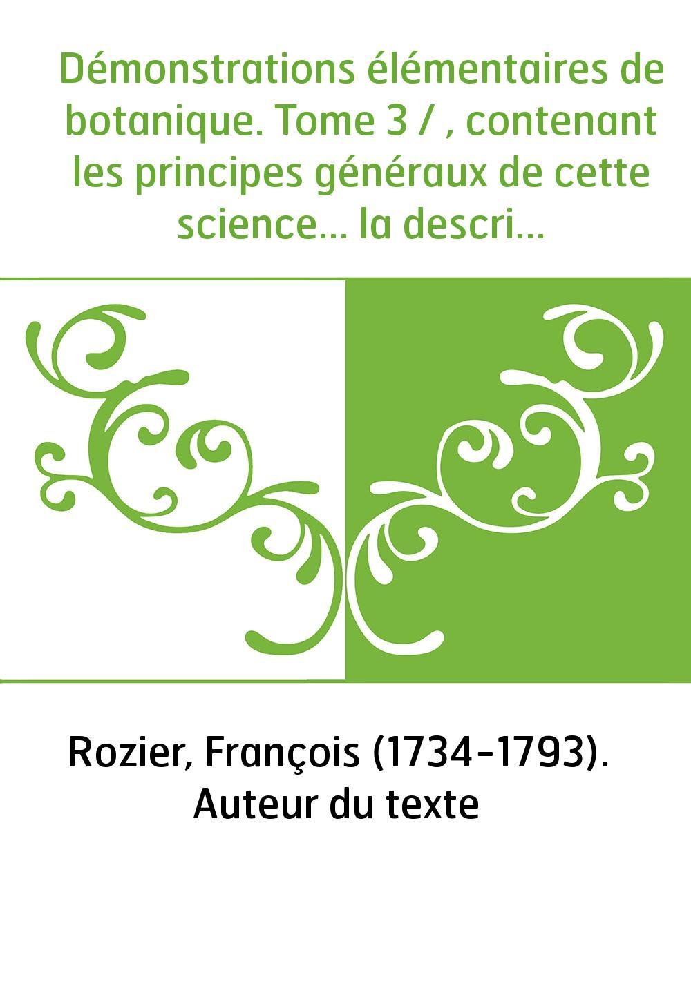 Démonstrations élémentaires de botanique. Tome 3 / , contenant les principes généraux de cette science... la description des pla