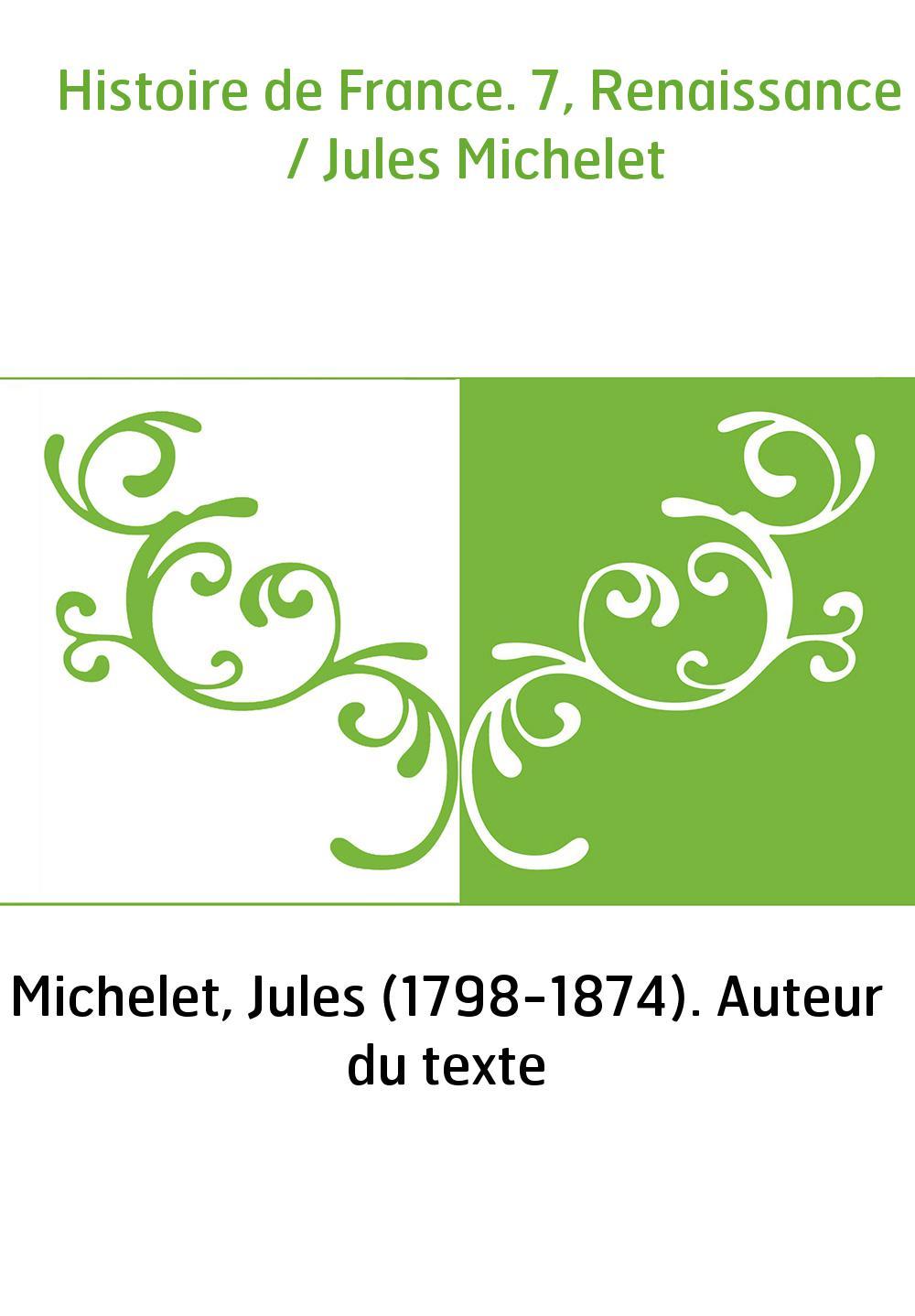 Histoire de France. 7, Renaissance / Jules Michelet