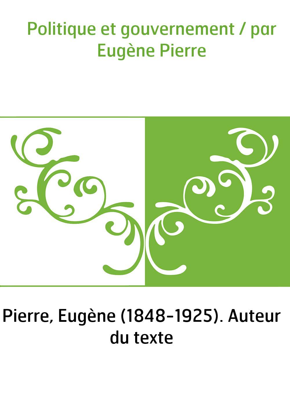 Politique et gouvernement / par Eugène Pierre