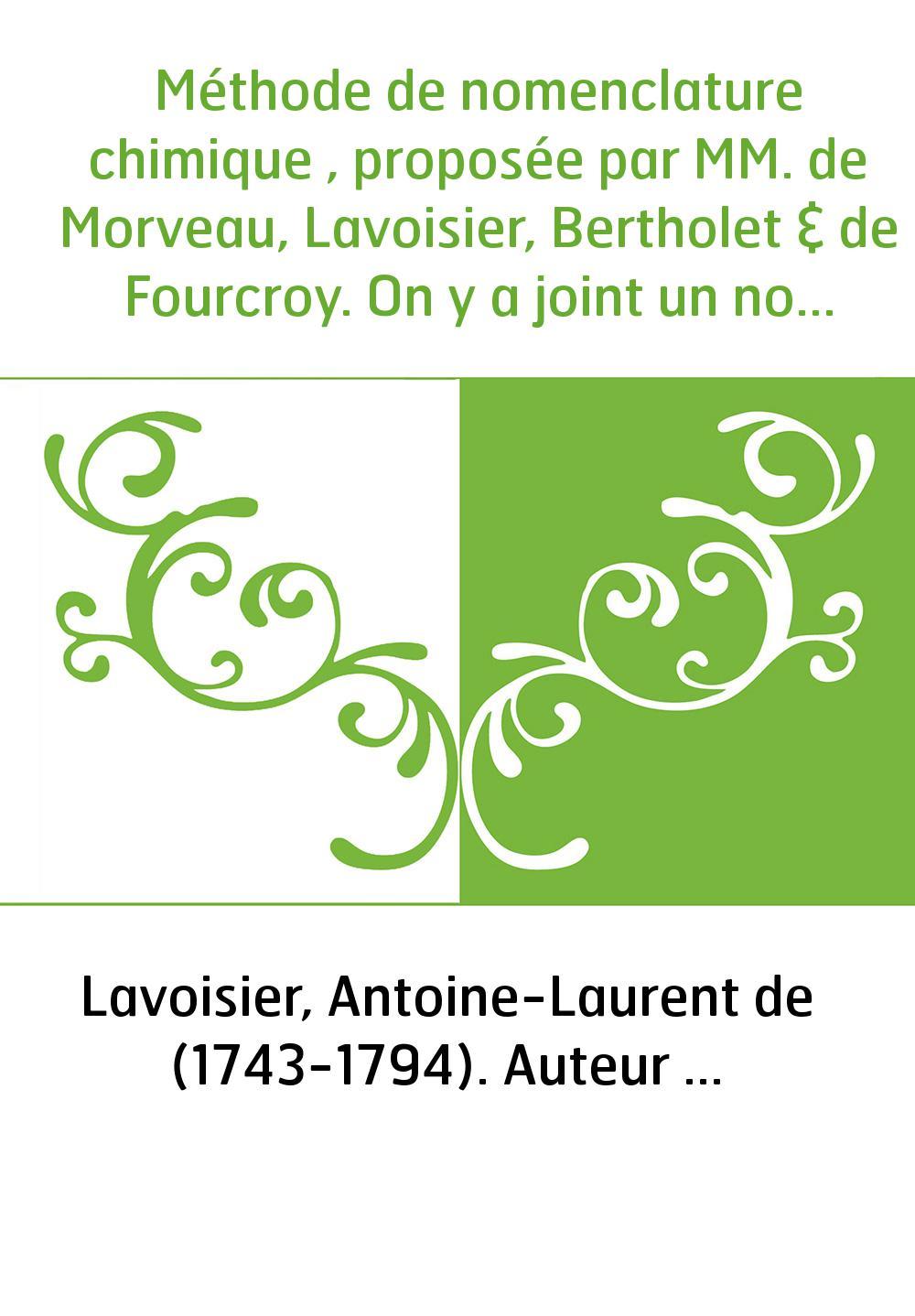 Méthode de nomenclature chimique , proposée par MM. de Morveau, Lavoisier, Bertholet & de Fourcroy. On y a joint un nouveau syst