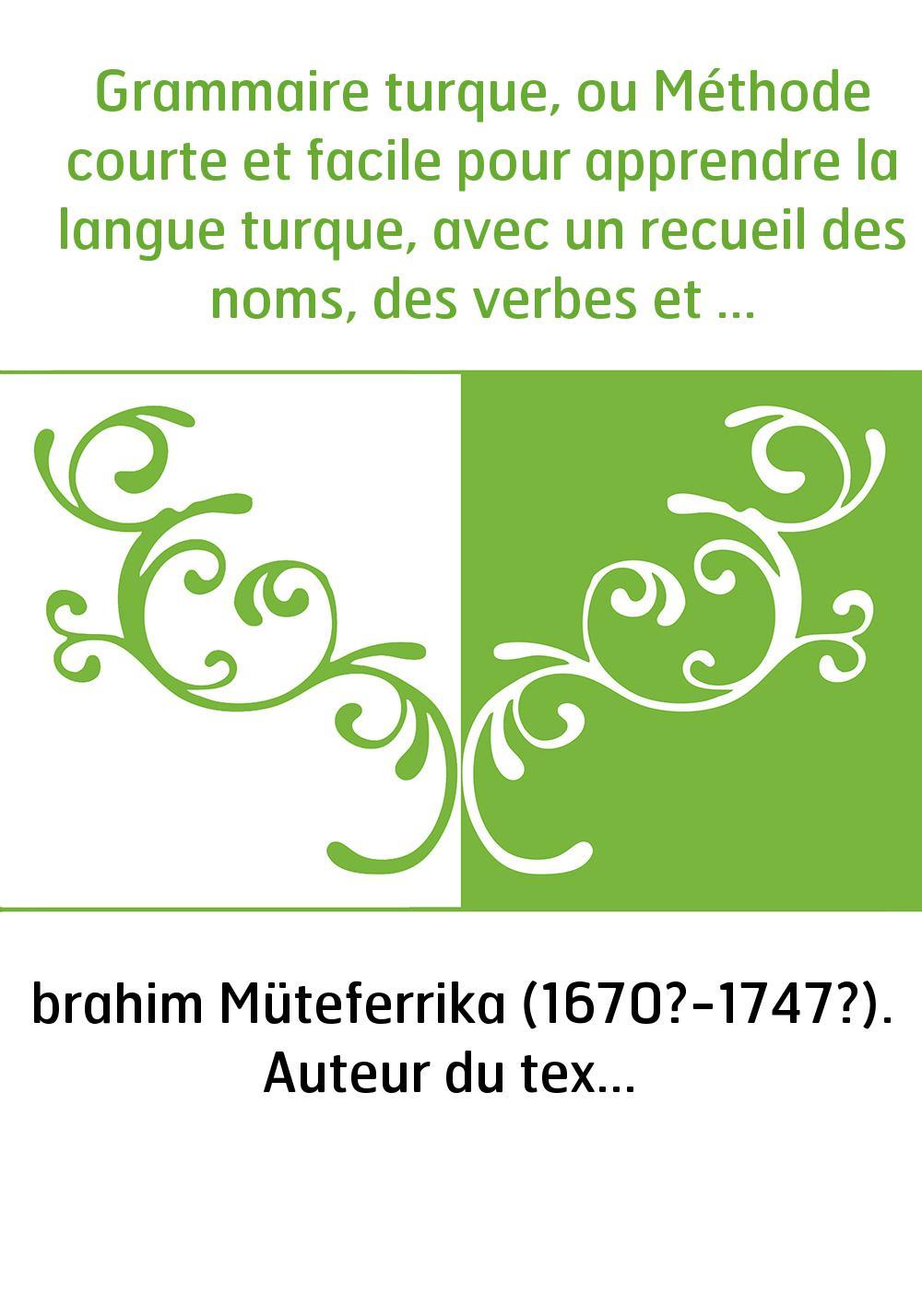 Grammaire turque, ou Méthode courte et facile pour apprendre la langue turque, avec un recueil des noms, des verbes et des maniè