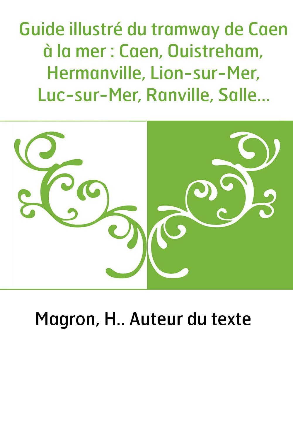 Guide illustré du tramway de Caen à la mer : Caen, Ouistreham, Hermanville, Lion-sur-Mer, Luc-sur-Mer, Ranville, Sallenelles, Le