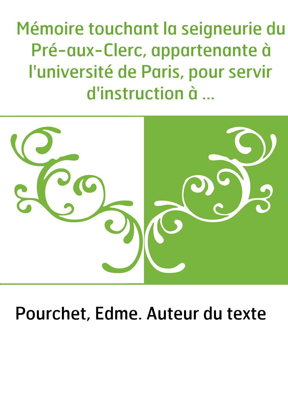 Mémoire touchant la seigneurie du Pré-aux-Clerc, appartenante à l'université de Paris, pour servir d'instruction à ceux qui doiv