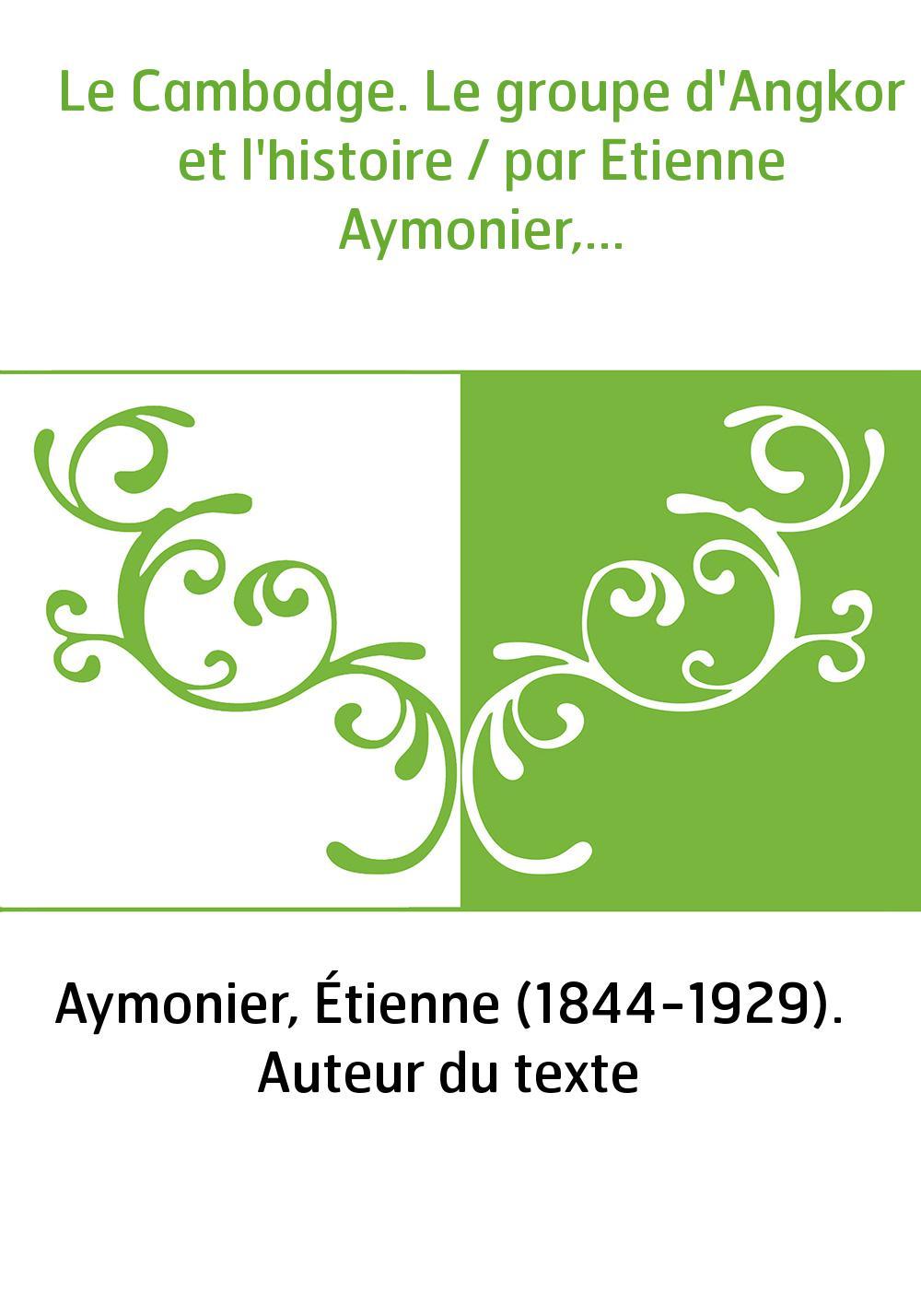 Le Cambodge. Le groupe d'Angkor et l'histoire / par Etienne Aymonier,...