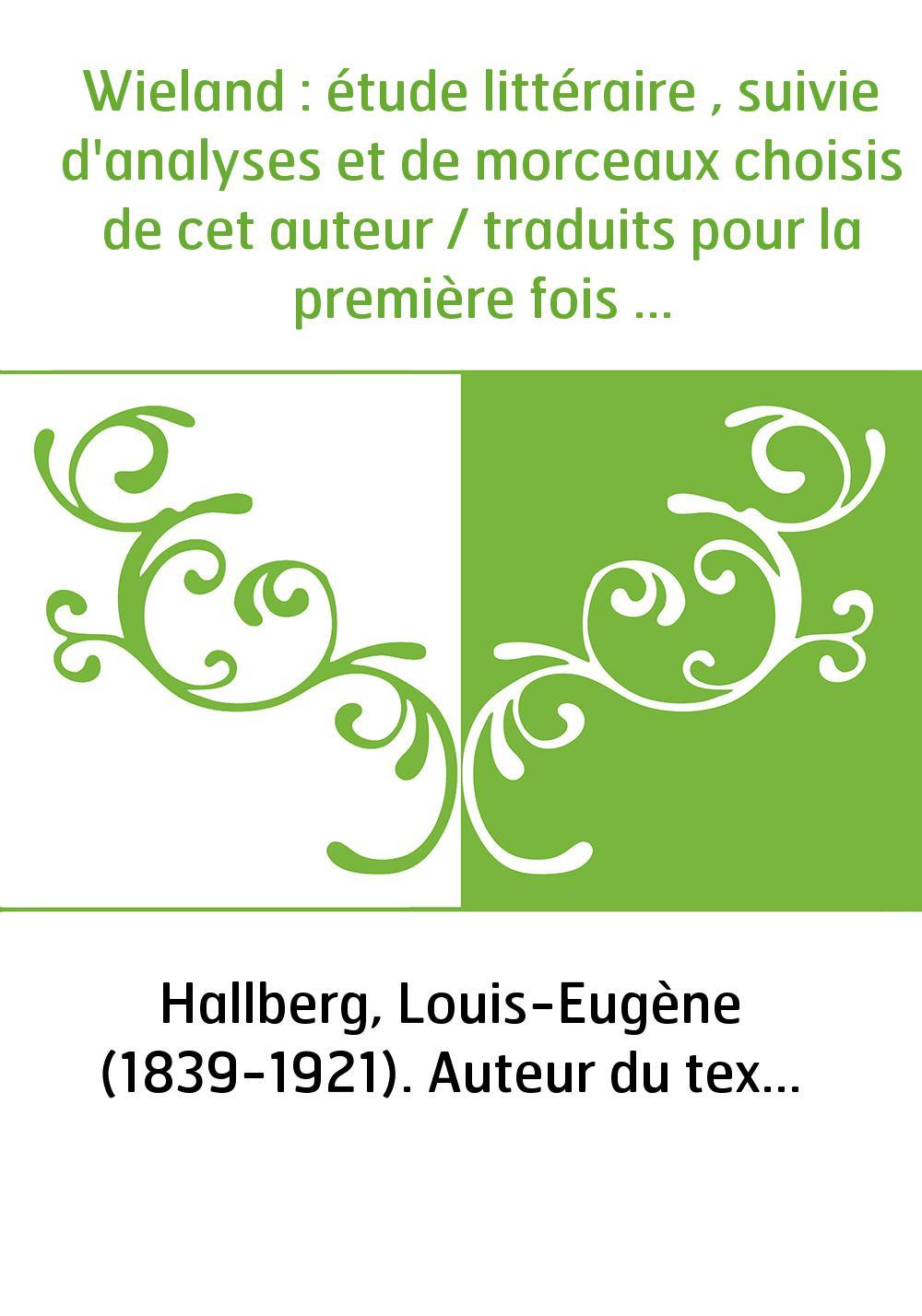 Wieland : étude littéraire , suivie d'analyses et de morceaux choisis de cet auteur / traduits pour la première fois en français