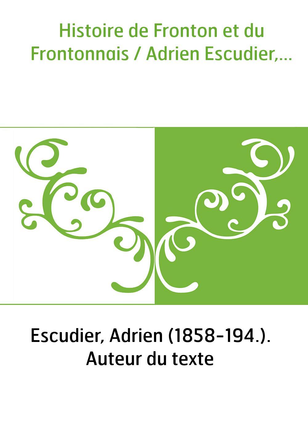 Histoire de Fronton et du Frontonnais / Adrien Escudier,...