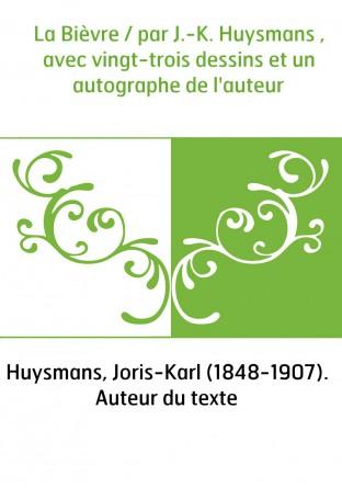 La Bièvre / par J.-K. Huysmans , avec...