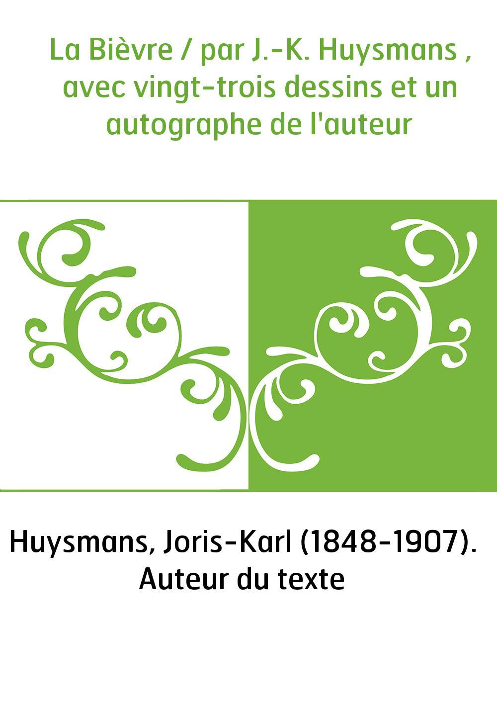 La Bièvre / par J.-K. Huysmans , avec vingt-trois dessins et un autographe de l'auteur