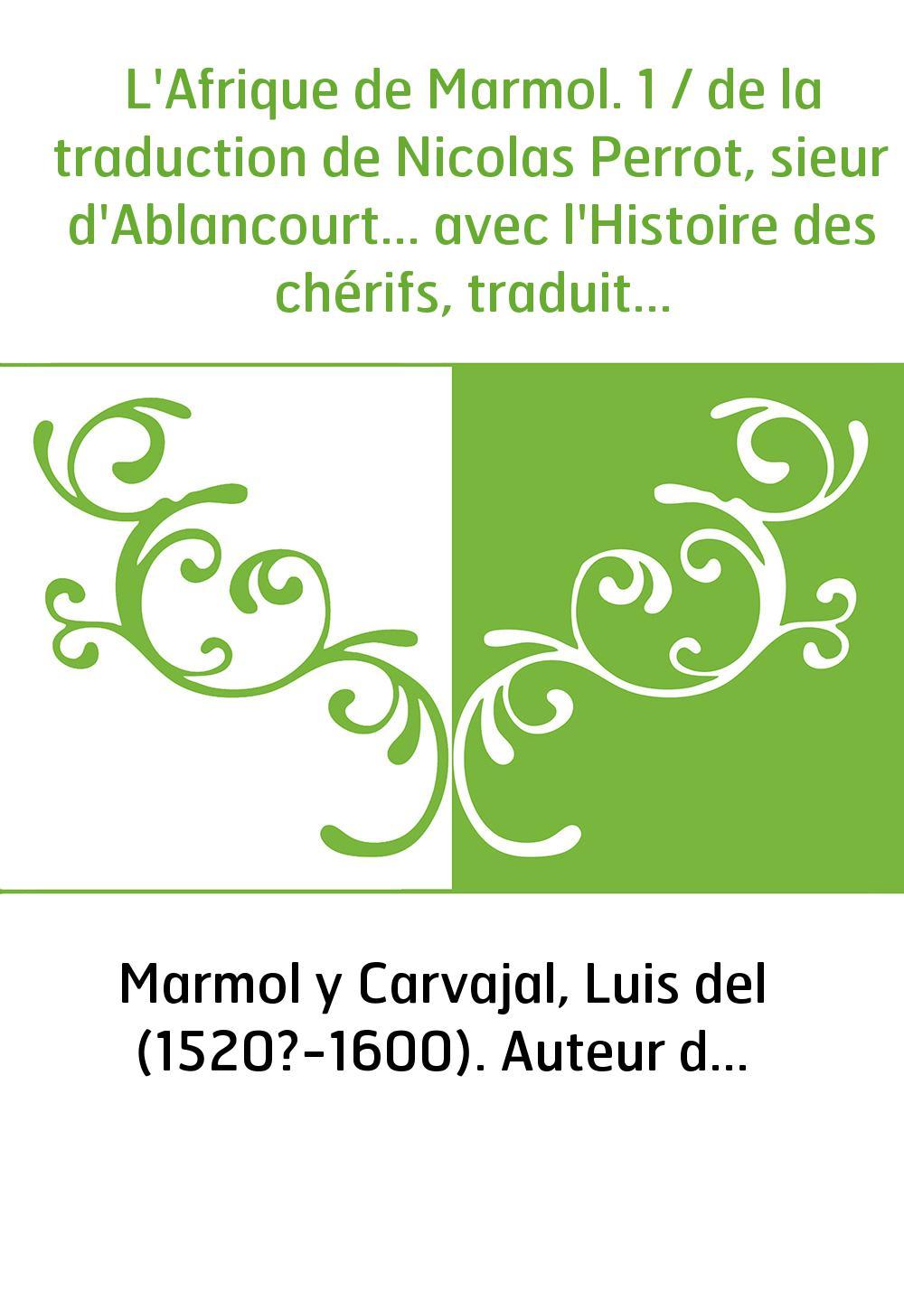 L'Afrique de Marmol. 1 / de la traduction de Nicolas Perrot, sieur d'Ablancourt... avec l'Histoire des chérifs, traduite de l'es