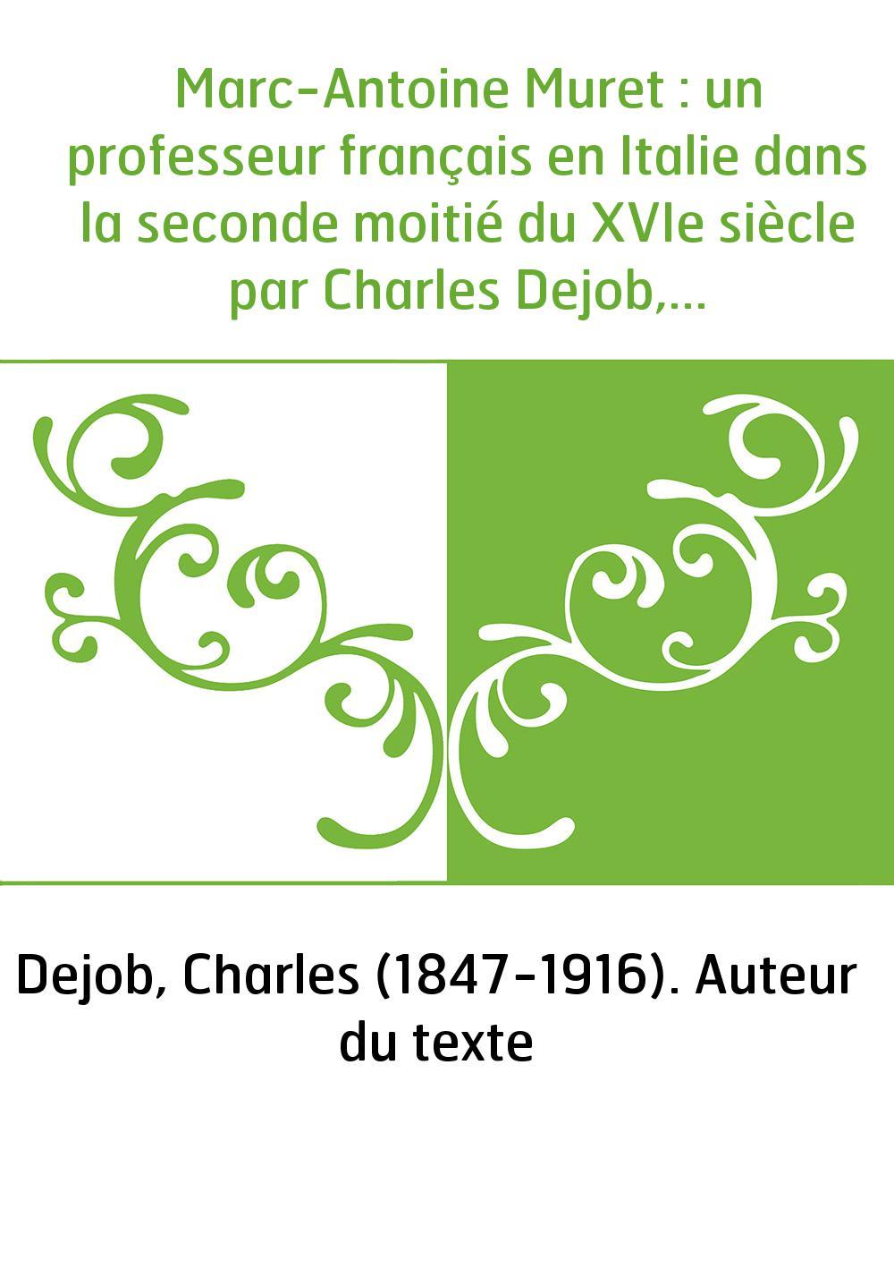 Marc-Antoine Muret : un professeur français en Italie dans la seconde moitié du XVIe siècle par Charles Dejob,...
