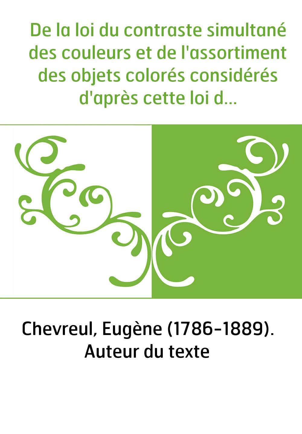 De la loi du contraste simultané des couleurs et de l'assortiment des objets colorés considérés d'après cette loi dans ses rappo