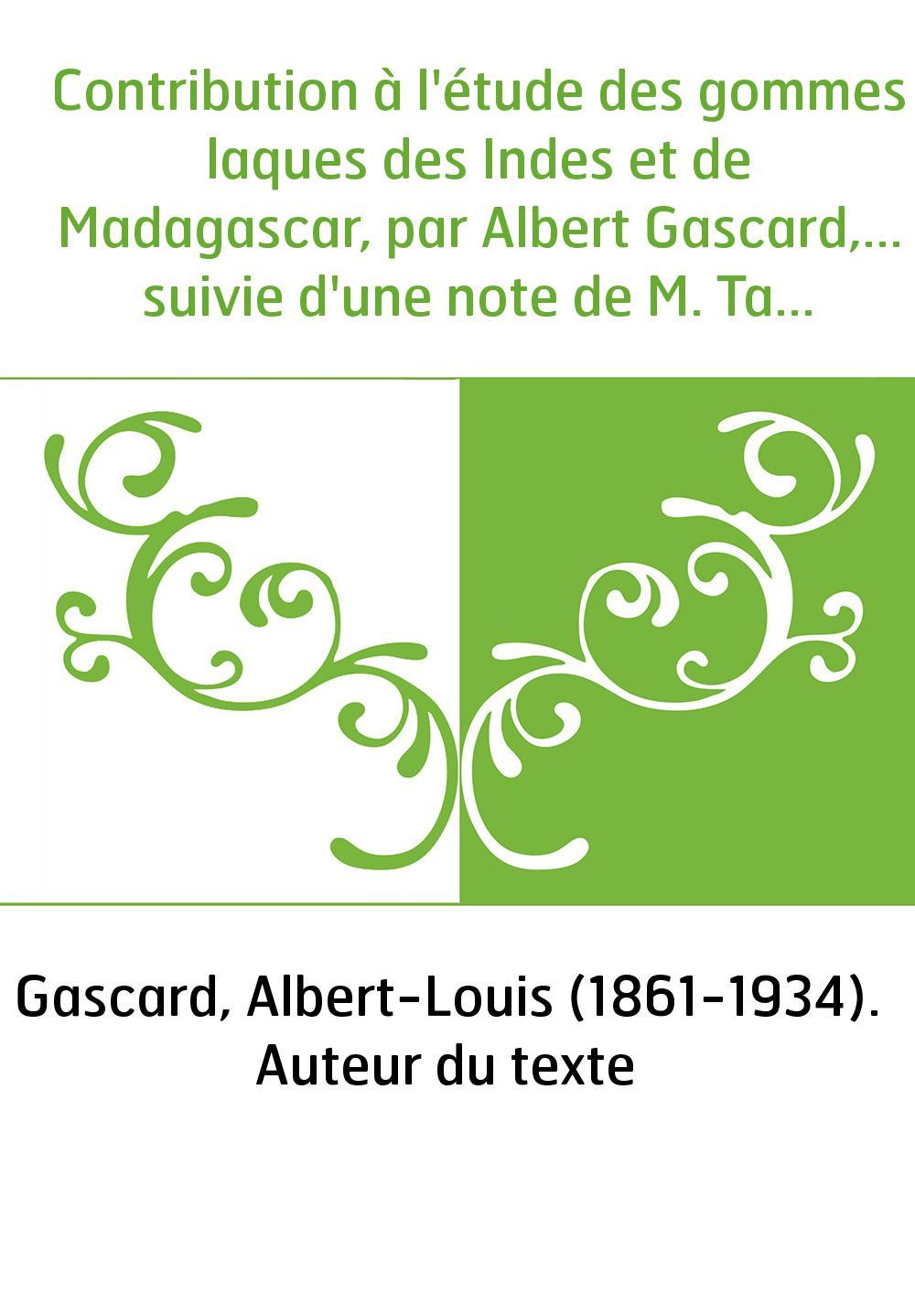 Contribution à l'étude des gommes laques des Indes et de Madagascar, par Albert Gascard,... suivie d'une note de M. Targioni Toz