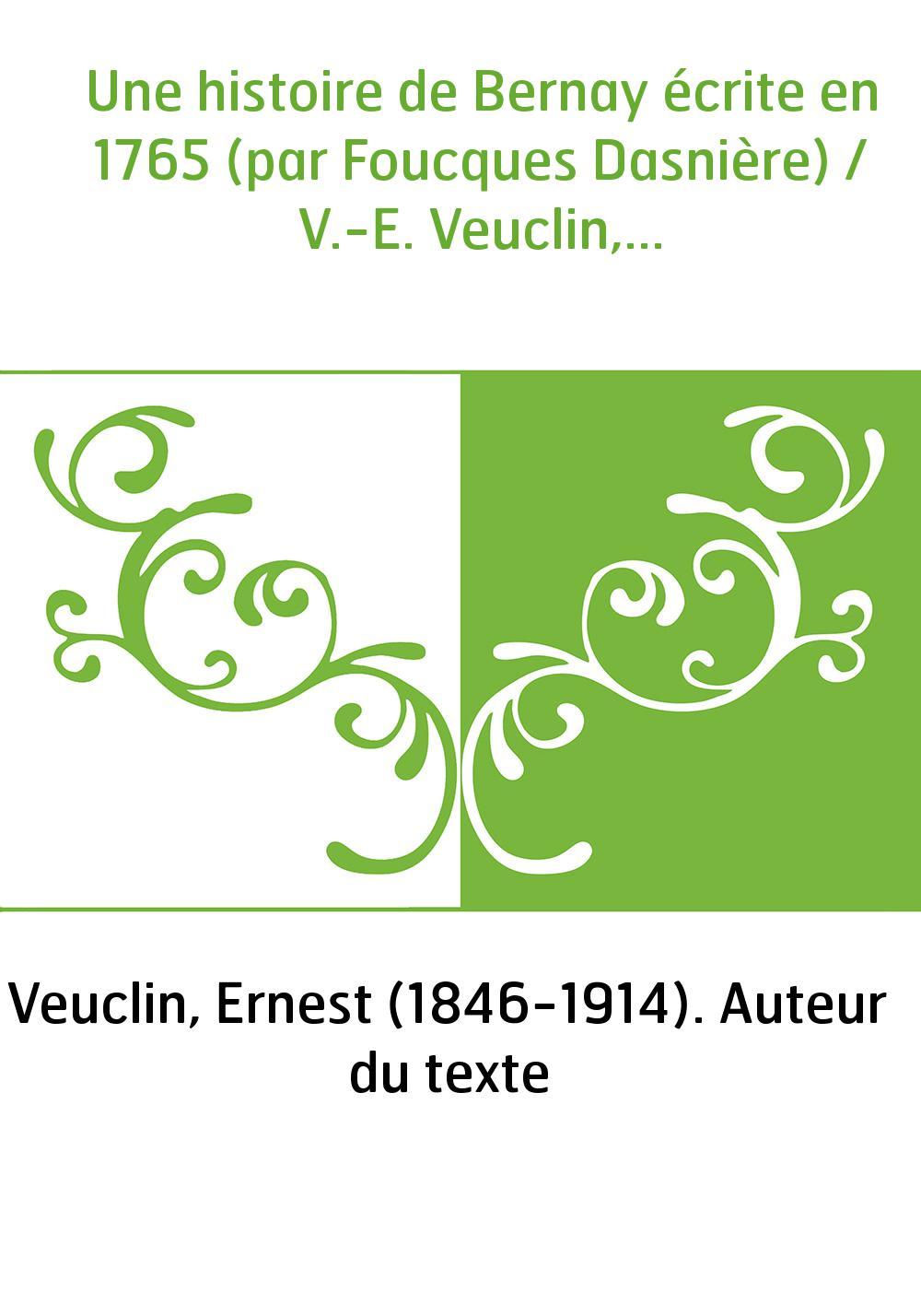 Une histoire de Bernay écrite en 1765 (par Foucques Dasnière) / V.-E. Veuclin,...