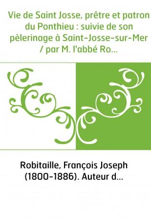 Vie de Saint Josse, prêtre et patron...