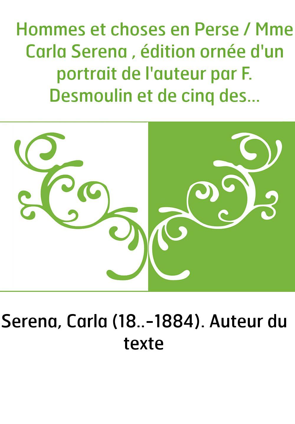 Hommes et choses en Perse / Mme Carla Serena , édition ornée d'un portrait de l'auteur par F. Desmoulin et de cinq dessins par C