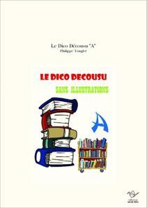 "Le Dico Décousu ""A"""