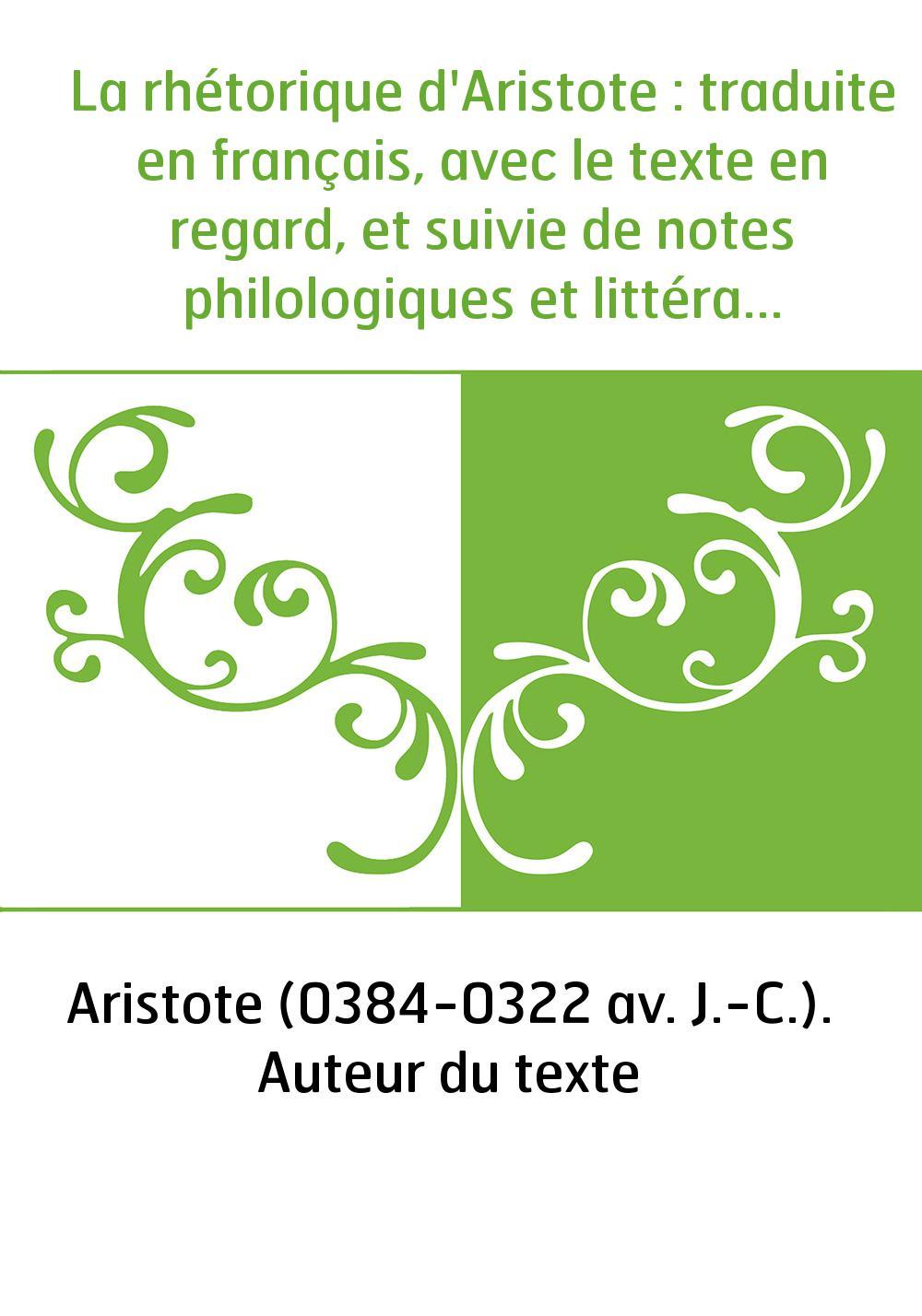 La rhétorique d'Aristote : traduite en français, avec le texte en regard, et suivie de notes philologiques et littéraires / par