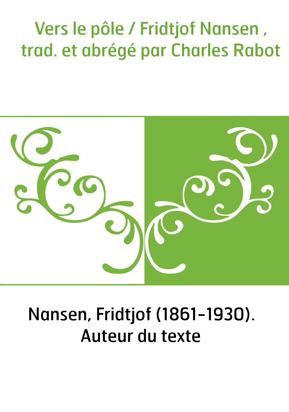 Vers le pôle / Fridtjof Nansen , trad. et abrégé par Charles Rabot
